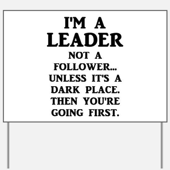 I'm A Leader Not A Follower... Yard Sign