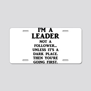 I'm A Leader Not A Follower Aluminum License Plate