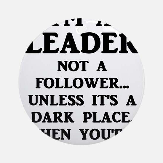 I'm A Leader Not A Follower... Round Ornament