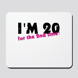 I'm 20 For The 2nd Time Mousepad