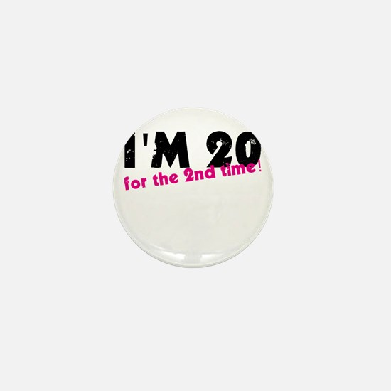 I'm 20 For The 2nd Time Mini Button