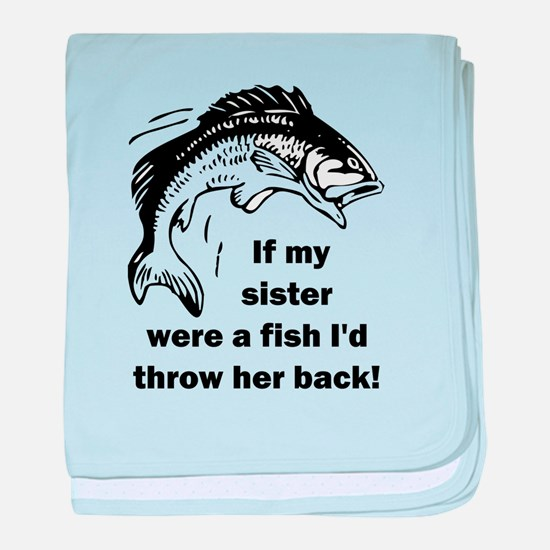 If my sister were a fish I'd throw he baby blanket