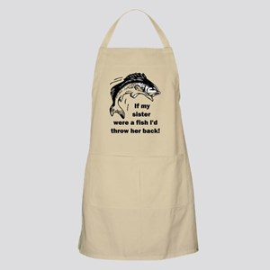 If my sister were a fish I'd throw her back! Apron