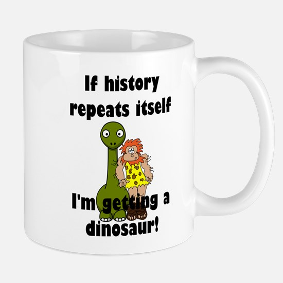 If history repeats itself I'm getting a dinos Mugs