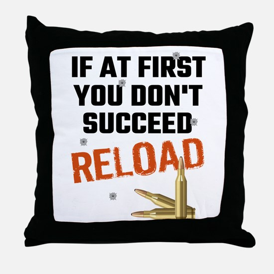 If At First You Don't Succeed Reload Throw Pillow