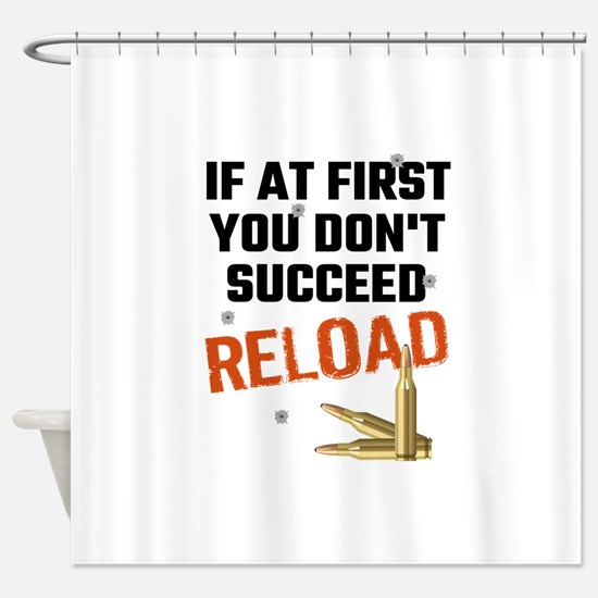 If At First You Don't Succeed Reloa Shower Curtain