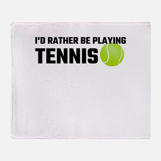 I'd Rather Be Playing Tennis Throw Blanket