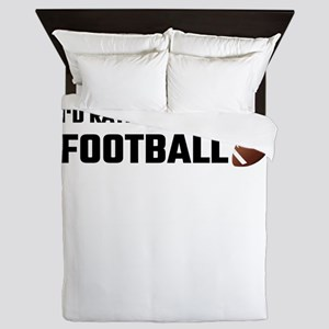 I'd Rather Be Playing Football Queen Duvet