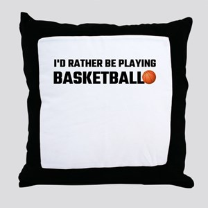 I'd Rather Be Playing Basketball Throw Pillow