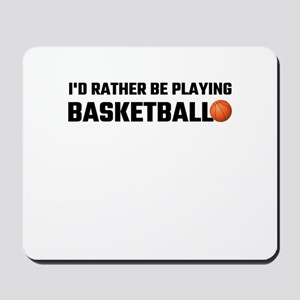 I'd Rather Be Playing Basketball Mousepad