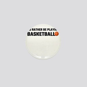 I'd Rather Be Playing Basketball Mini Button