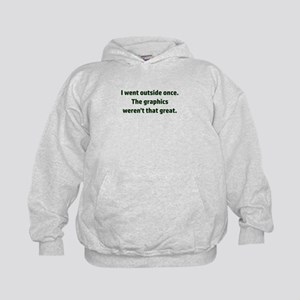 I went outside once. The graphics were Kids Hoodie