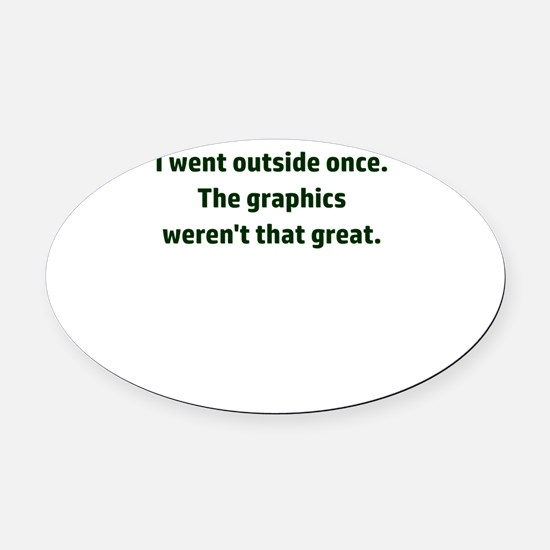 I went outside once. The graphics Oval Car Magnet