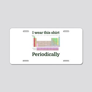 I wear this shirt Periodica Aluminum License Plate