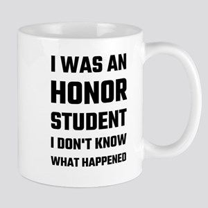 I Was An Honor Student I Don't Know What Happ Mugs