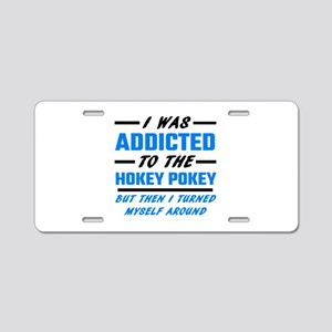 I Was Addicted To The Hokey Aluminum License Plate