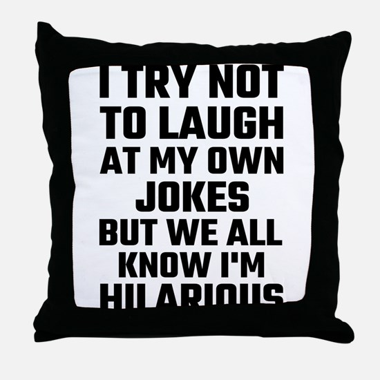 I Try Not To Laugh At My Own Jokes Bu Throw Pillow