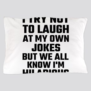 I Try Not To Laugh At My Own Jokes But Pillow Case