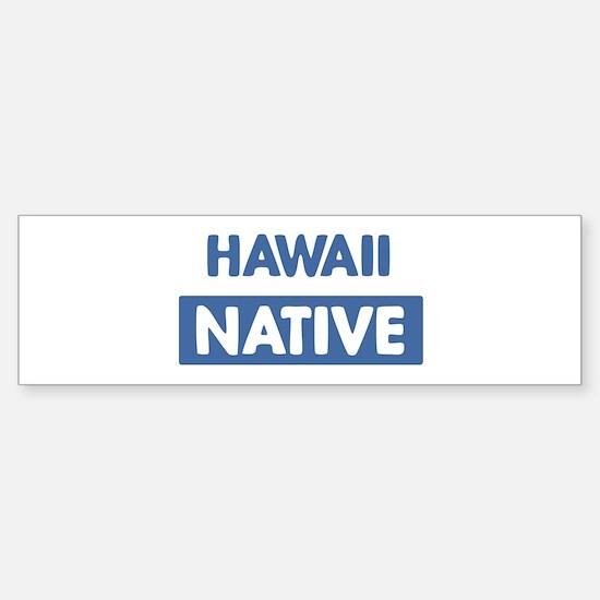 HAWAII native Bumper Bumper Bumper Sticker