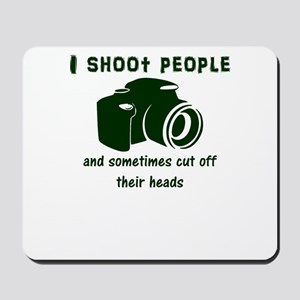 I shoot people and sometimes cut off the Mousepad