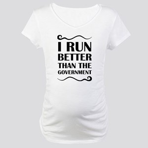 I Run Better Than The Government Maternity T-Shirt