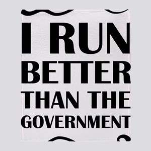 I Run Better Than The Government Throw Blanket