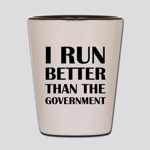 I Run Better Than The Government Shot Glass