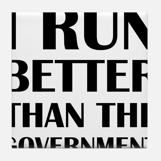I Run Better Than The Government Tile Coaster