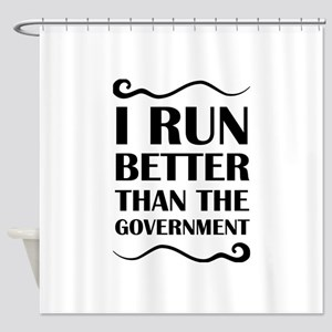 I Run Better Than The Government Shower Curtain