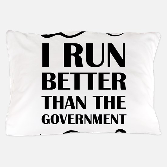 I Run Better Than The Government Pillow Case