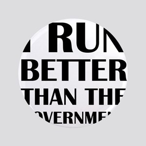 I Run Better Than The Government Button