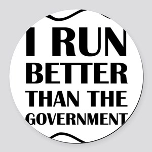 I Run Better Than The Government Round Car Magnet