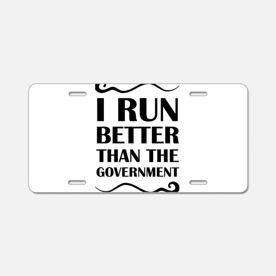 I Run Better Than The Gover Aluminum License Plate