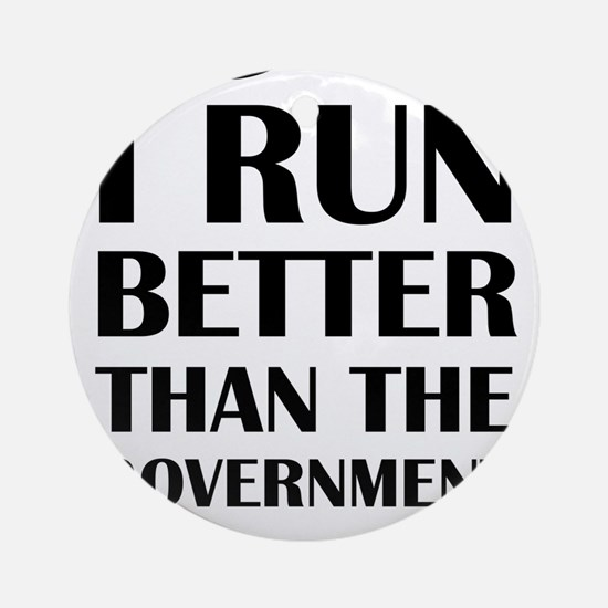 I Run Better Than The Government Round Ornament