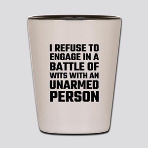 I refuse To Engage In A Battle Of Wits Shot Glass