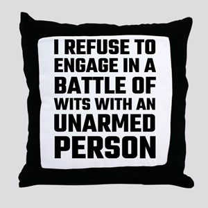 I refuse To Engage In A Battle Of Wit Throw Pillow
