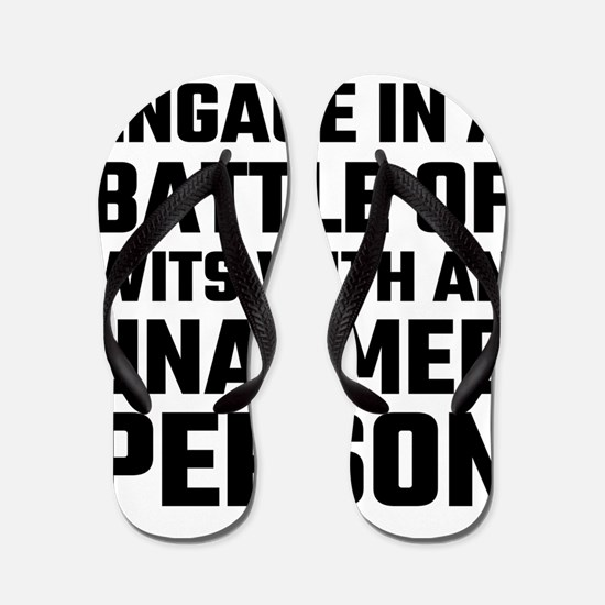 I refuse To Engage In A Battle Of Wits Flip Flops