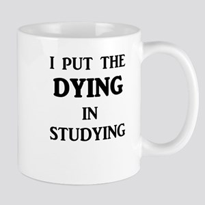 I Put The DYING In Studying Mugs