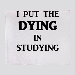 I Put The DYING In Studying Throw Blanket