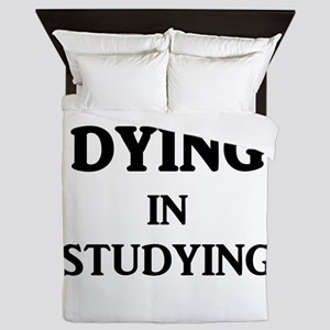 I Put The DYING In Studying Queen Duvet