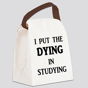 I Put The DYING In Studying Canvas Lunch Bag