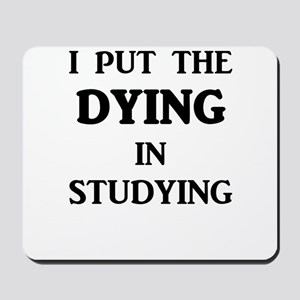 I Put The DYING In Studying Mousepad
