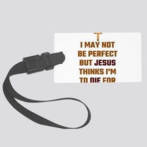 I May Not Be Perfect But Jesus T Large Luggage Tag