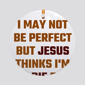 I May Not Be Perfect But Jesus Thin Round Ornament