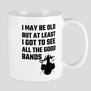 I May Be Old But At Least I Got To See All Th Mugs