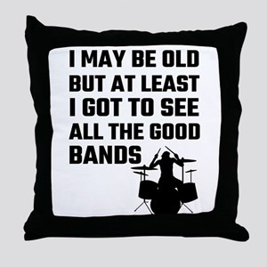 I May Be Old But At Least I Got To Se Throw Pillow