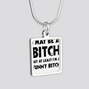 I May Be A Bitch But At Least I'm A Funn Necklaces