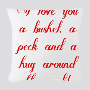 I love you a bushel, a peck an Woven Throw Pillow
