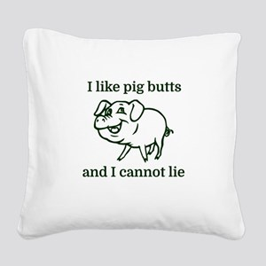 I like pig butts and I cannot Square Canvas Pillow