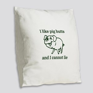 I like pig butts and I cannot Burlap Throw Pillow